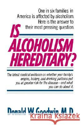 Is Alcoholism Hereditary? Donald W. Goodwin 9780345348210