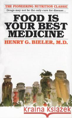 Food Is Your Best Medicine: The Pioneering Nutrition Classic Henry Bieler Maxine Block 9780345351838