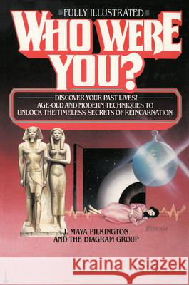Who Were You?: Discover Your Past Lives: Age-Old and Modern Techniques to Unlock the Timeless Secrets of Reincarnation J. Maya Pilkington Diagram Group                            Maya Pilkington 9780345352644