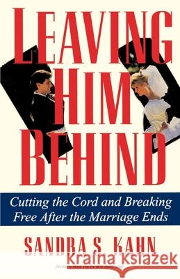 Leaving Him Behind: Cutting the Cord and Breaking Free After the Marriage Ends Sandra S. Kahn 9780345364142