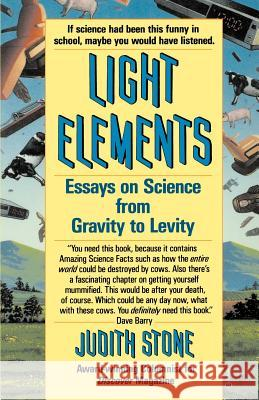 Light Elements: Essays in Science from Gravity to Levity Judith Stone 9780345366085