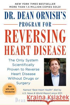 Dr. Dean Ornish's Program for Reversing Heart Disease: The Only System Scientificallty Proven to Reverse Heart Disease Without Drugs or Surgery Dean Ornish Dean Ornish Ornish 9780345373533