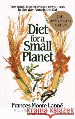 Diet for a Small Planet: The Book That Started a Revolution in the Way Americans Eat Frances Moore Lappe 9780345373663