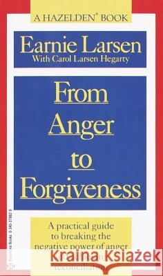 From Anger to Forgiveness: A Practical Guide to Breaking the Negative Power of Anger and Achieving Reconciliation Earnie Larson Earnie Larsen 9780345379825
