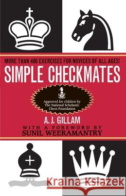 Simple Checkmates: More Than 400 Exercises for Novices of All Ages! A. J. Gillam A. J. Gilliam 9780345403070