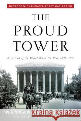 The Proud Tower: A Portrait of the World Before the War, 1890-1914; Barbara W. Tuchman's Great War Series Barbara Wertheim Tuchman 9780345405012