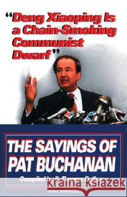 Deng Xiaoping Is a Chain-Smoking Communist Dwarf: The Sayings of Pat Buchanan Pat Buchanan Patrick J. Buchanan S. Thomas Colfax 9780345407832