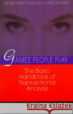 Games People Play : The Psychology of Human Relationships Eric Berne 9780345410030