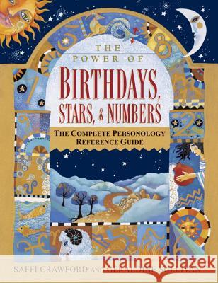 The Power of Birthdays, Stars & Numbers: The Complete Personology Reference Guide Saffi Crawford G. Sullivan S. Crawford 9780345418197