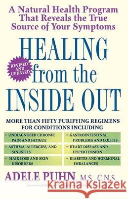 Healing from the Inside Out: A Natural Health Program That Reveals the True Source of Your Symptoms Adele Puhn Karla Dougherty 9780345419910