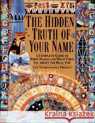 The Hidden Truth of Your Name: A Complete Guide to First Names and What They Say about the Real You Nomenology Project 9780345422668