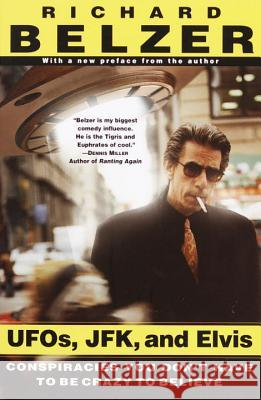 Ufos, Jfk, and Elvis: Conspiracies You Don't Have to Be Crazy to Believe Richard Belzer 9780345429186