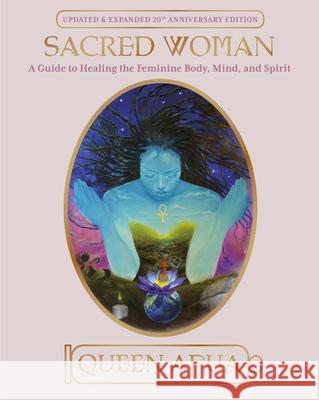 Sacred Woman: A Guide to Healing the Feminine Body, Mind, and Spirit Queen Afua Afua 9780345434869