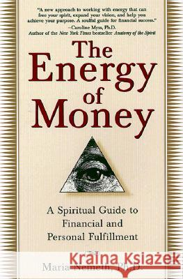 The Energy of Money: A Spiritual Guide to Financial and Personal Fulfillment Maria Nemeth 9780345434975