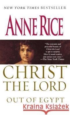 Christ the Lord: Out of Egypt Anne Rice 9780345436832