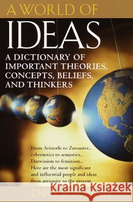A World of Ideas: A Dictionary of Important Theories, Concepts, Beliefs, and Thinkers Chris Rohmann 9780345437068