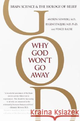 Why God Won't Go Away: Brain Science and the Biology of Belief Andrew Newberg Eugene G. D'Aquili Vince Rause 9780345440341