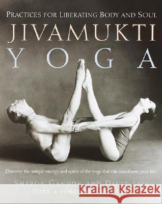 Jivamukti Yoga: Practices for Liberating Body and Soul Sharon Gannon David Life David Life 9780345442086