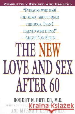 The New Love and Sex After 60: Completely Revised and Updated Robert N. Butler Myrna I. Lewis Myrna I. Lewis 9780345442116