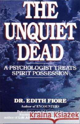 The Unquiet Dead: A Psychologist Treats Spirit Possession Edith Fiore 9780345460875