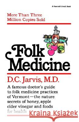 Folk Medicine: A New England Almanac of Natural Health Care from a Noted Vermont Country Doctor M. D. Jarvis D. C. Jarvis 9780345471741