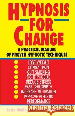 Hypnosis for Change: A Practical Manual of Proven Hypnotic Techniques Josie Hadley 9780345471758
