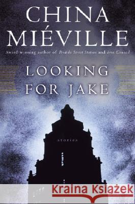 Looking for Jake: Stories China Mieville 9780345476074