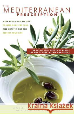The Mediterranean Prescription: Meal Plans and Recipes to Help You Stay Slim and Healthy for the Rest of Your Life Angelo Acquista Laurie Anne Vandermolen 9780345479242