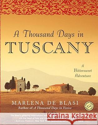 A Thousand Days in Tuscany: A Bittersweet Adventure Marlena D 9780345481092