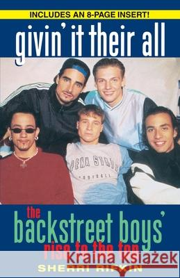 Givin' It Their All: The Backstreet Boys' Rise to the Top Sherri Rifkin 9780345482884