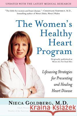 The Women's Healthy Heart Program: Lifesaving Strategies for Preventing and Healing Heart Disease Nieca Goldberg 9780345492289