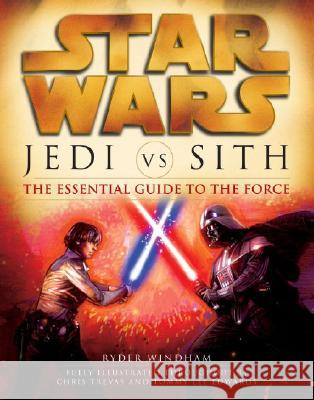 Star Wars: Jedi Vs. Sith: The Essential Guide to the Force Ryder Windham 9780345493347