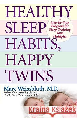 Healthy Sleep Habits, Happy Twins: A Step-By-Step Program for Sleep-Training Your Multiples Marc Weissbluth 9780345497796