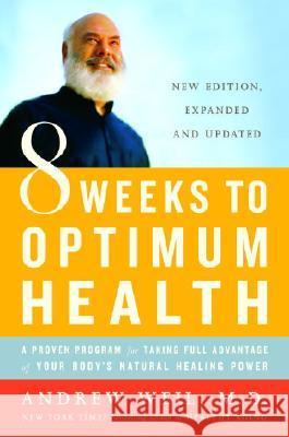 8 Weeks to Optimum Health: A Proven Program for Taking Full Advantage of Your Body's Natural Healing Power Andrew Weil 9780345498021