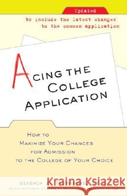 Acing the College Application: How to Maximize Your Chances for Admission to the College of Your Choice Michele A. Hernandez 9780345498922