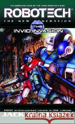 Robotech: The New Generation: The Invid Invasion: Three Action-Packed Novels in One Volume Jack McKinney 9780345499011