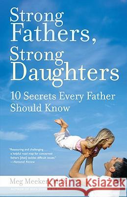 Strong Fathers, Strong Daughters: 10 Secrets Every Father Should Know Meg Meeker 9780345499394