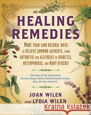 Healing Remedies: More Than 1,000 Natural Ways to Relieve the Symptoms of Common Ailments, from Arthritis and Allergies to Diabetes, Ost Lydia Wilen Joan Wilen 9780345503350