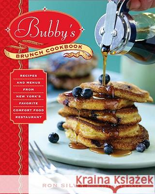 Bubby's Brunch Cookbook: Recipes and Menus from New York's Favorite Comfort Food Restaurant Ron Silver Rosemary Black 9780345511638 Ballantine Books