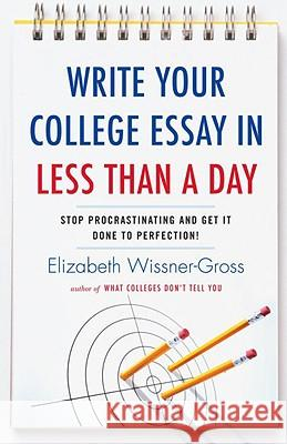 Write Your College Essay in Less Than a Day: Stop Procrastinating and Get It Done to Perfection! Elizabeth Wissner-Gross 9780345517272