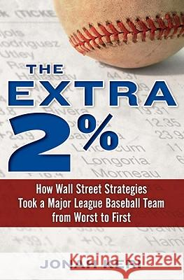 The Extra 2%: How Wall Street Strategies Took a Major League Baseball Team from Worst to First Jonah Keri 9780345517654