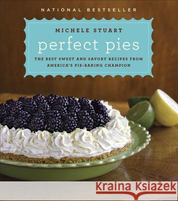 Perfect Pies: The Best Sweet and Savory Recipes from America's Pie-Baking Champion Michele Albano 9780345524881
