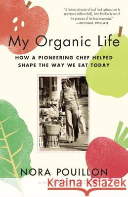 My Organic Life: How a Pioneering Chef Helped Shape the Way We Eat Today Nora Pouillon 9780345806390