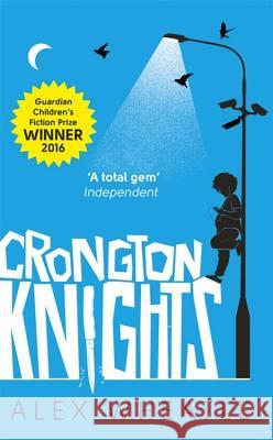 Crongton Knights : Crongton. Winner of the Guardian Children's Fiction Prize 2016 Alex Wheatle 9780349002323