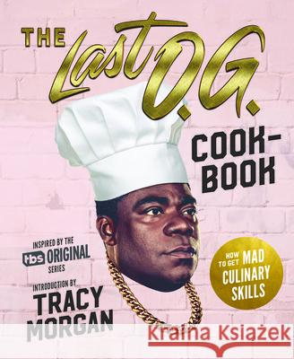 The Last O.G. Cookbook: How to Get Mad Culinary Skills: Soulful Recipes with Street Cred Tray Barker Tracy Morgan 9780358117612