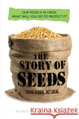 The Story of Seeds: Our Food Is in Crisis. What Will You Do to Protect It? Nancy Castaldo 9780358120179 Houghton Mifflin