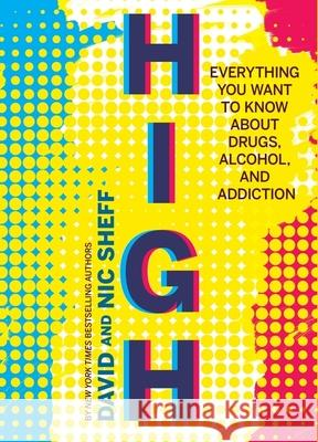 High: Everything You Want to Know about Drugs, Alcohol, and Addiction David Sheff Nic Sheff 9780358244332