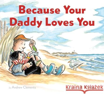 Because Your Daddy Loves You (Board Book) Andrew Clements R. W. Alley 9780358452102