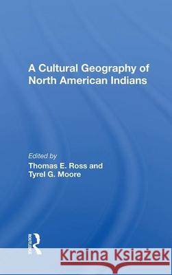 CULTURAL GEOGRAPHY OF NORTH AMERICAN IND THOMAS E. ROSS 9780367014100