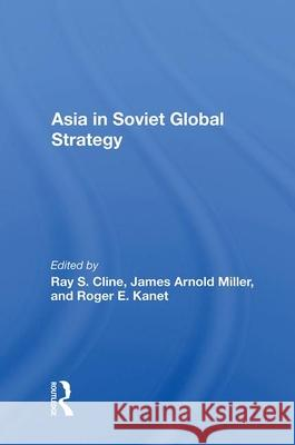 ASIA IN SOVIET GLOBAL STRATEGY RAY S. CLINE 9780367014261